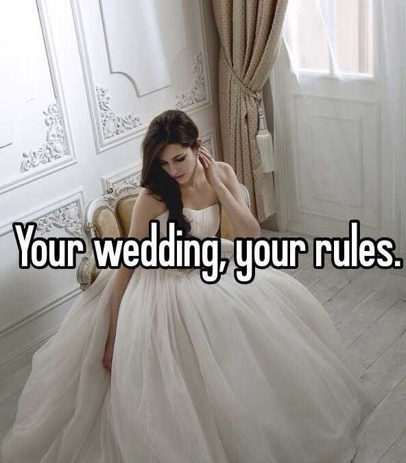 Wedding Rules OR Making your wedding your own!